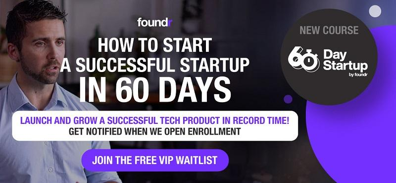 Foundr - Launch your own TECH STARTUP in 60 days