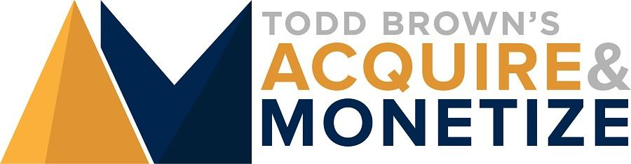 todd-brown-acquire-and-monetize