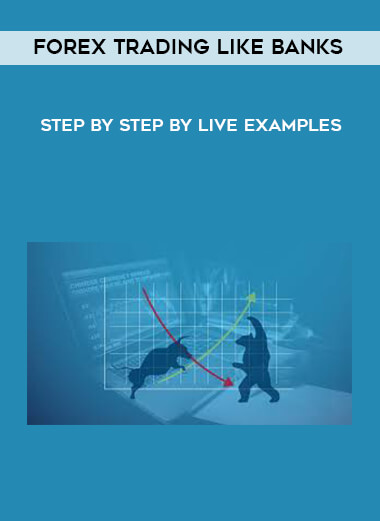 Forex Trading Like Banks – Step by Step by Live Examples