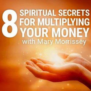 Mary Morrissey – 8 Spiritual Secrets for Multiplying Your Money